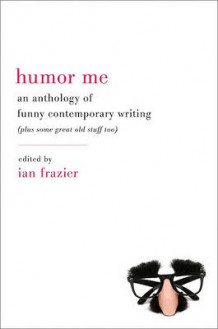 Humour Me: An Anthology of Funny Contemporary Writing (Plus Some Great Old Stuff Too) av Ian Frazier (Heftet)