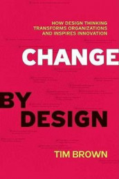 Change by Design av Tim Brown (Innbundet)