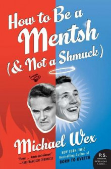 How to Be a Mentsh (and Not a Shmuck) av Michael Wex (Heftet)