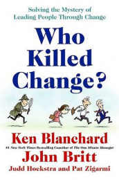 Who Killed Change? av Ken Blanchard (Innbundet)