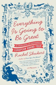 Everything Is Going to Be Great av Rachel Shukert (Heftet)
