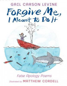 Forgive Me, I Meant to Do It: False Apology Poems av Gail Carson Levine (Innbundet)
