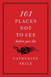 101 Places Not to See Before You Die av Catherine Price (Heftet)