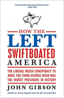 How the Left Swiftboated America av John Gibson (Heftet)