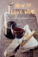 How to Love Wine av Eric Asimov (Heftet)