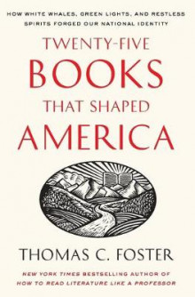 Twenty-five Books That Shaped America: How White Whales, Green Lights, And Restless Spirits Forged Our National Identity av Thomas C. Foster (Heftet)