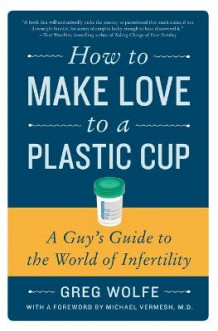 How to Make Love to a Plastic Cup av Greg Wolfe (Heftet)