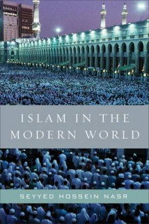 Islam in the Modern World: Challenged by the West, Threatened by Fundamentalism, Keeping Faith with Tradition av Seyyed Hossein Nasr (Heftet)