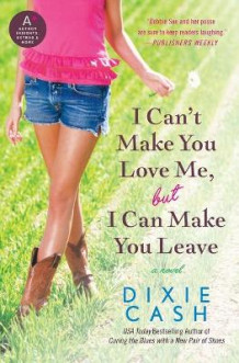 I Can't Make You Love Me, But I Can Make You Leave av Dixie Cash (Heftet)