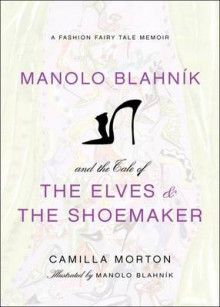 Manolo Blahnik and the Tale of the Elves and the Shoemaker av Camilla Morton (Innbundet)