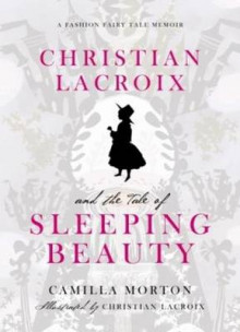 Christian Lacroix and the Tale of Sleeping Beauty av Camilla Morton (Innbundet)