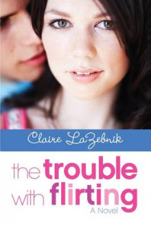 The Trouble with Flirting av Claire LaZebnik (Heftet)