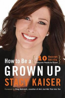 How to Be a Grown Up av Stacy Kaiser (Heftet)