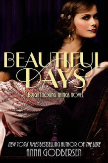 Beautiful Days: A Bright Young Things Novel av Anna Godbersen (Innbundet)