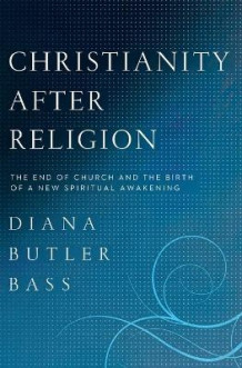 Christianity After Religion av Diana Butler Bass (Heftet)