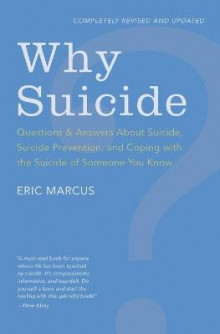 Why Suicide? Questions and Answers About Suicide, Suicide Prevention, and Coping with the Suicide of Someone You Know av Eric Marcus (Heftet)