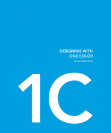 Designing with One Color and Two Colors av Maia Francisco og Anja Llorella (Innbundet)