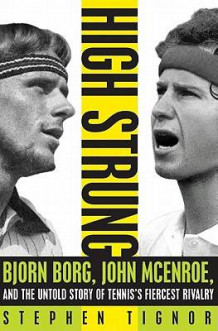 High Strung: John McEnroe, Bjorn Borg, and the Untold Story of Tennis's Fiercest Rivalry av Stephen Tignor (Innbundet)