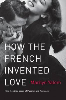 How the French Invented Love av Marilyn Yalom (Heftet)