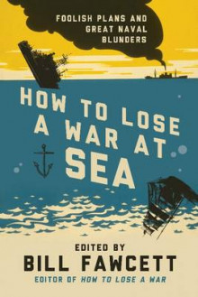 How to Lose a War at Sea av Bill Fawcett (Heftet)