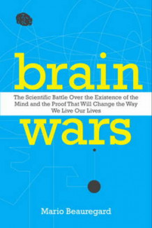 Brain Wars: The Scientific Battle Over the Existence of the Mind and theProof that Will Change the Way We Live Our Lives av Mario Beauregard (Innbundet)