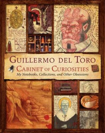 Guillermo del Toro's Cabinet of Curiosities: My Notebooks, Collections, and Other Obsessions av Guillermo Del Toro og Marc Zicree (Innbundet)