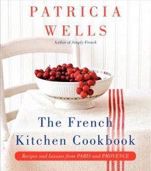 The French Kitchen Cookbook av Patricia Wells (Innbundet)