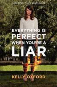 Everything Is Perfect When You're a Liar av Kelly Oxford (Innbundet)