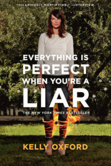 Everything is Perfect When You're a Liar av Kelly Oxford (Heftet)