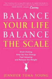 Balance Your Life, Balance the Scale: Ditch Dieting, Amp Up Your Energy,Feel Amazing, and Release the Weight av Jennifer Tuma-Young (Innbundet)
