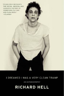 I Dreamed I Was a Very Clean Tramp av Richard Hell (Heftet)