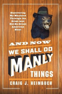 And Now We Shall Do Manly Things av Craig J. Heimbuch (Heftet)