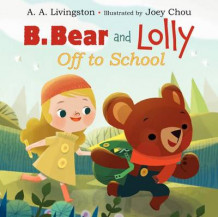 B. Bear and Lolly: Off to School av A A Livingston (Innbundet)
