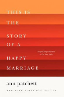 This Is the Story of a Happy Marriage av Ann Patchett (Heftet)