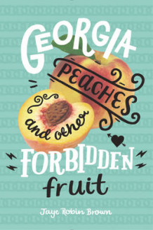 Georgia Peaches and Other Forbidden Fruit av Jaye Robin Brown (Innbundet)