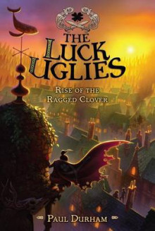 The Luck Uglies #3: Rise of the Ragged Clover av Paul Durham (Heftet)