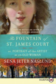 The Fountain of St. James Court; Or, Portrait of the Artist as an Old Woman av Sena Jeter Naslund (Heftet)