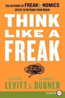 Think Like a Freak av Steven D Levitt og Stephen J Dubner (Heftet)