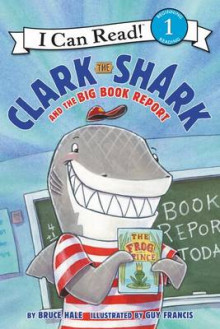 Clark The Shark And The Big Book Report av Bruce Hale (Innbundet)