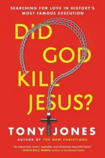 Did God Kill Jesus?: Searching For Love In History's Most Famous Execution av Tony Jones (Heftet)
