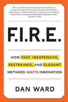 Fire: How Fast, Inexpensive, Restrained, and Elegant Methods Ignite Innovation av Dan Ward (Innbundet)