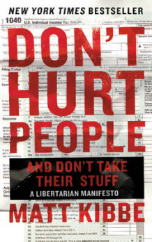 Don't Hurt People and Don't Take Their Stuff av Matt Kibbe (Heftet)