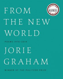 From the New World (Los Angeles Times Book Award: Poetry) av Jorie Graham (Heftet)