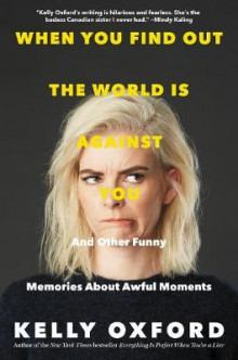 When You Find Out the World Is Against You av Kelly Oxford (Innbundet)