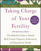 Taking Charge of Your Fertility: The Definitive Guide to Natural Birth Control, Pregnancy Achievement, and Reproductive Health av Toni Weschler (Heftet)