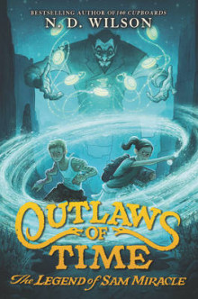 Outlaws of Time: The Legend of Sam Miracle av N. D. Wilson (Heftet)