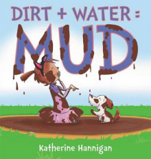 Dirt + Water = Mud av Katherine Hannigan (Innbundet)
