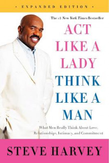 Act Like a Lady, Think Like a Man: What Men Really Think About Love, Relationships, Intimacy, and Commitment [Expanded Edition] av Steve Harvey (Heftet)