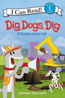 Dig, Dogs, Dig: A Construction Tail av James Horvath (Innbundet)