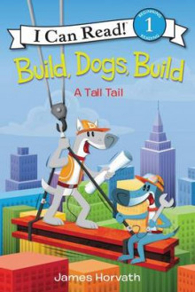 Build, Dogs, Build: A Tall Tail av James Horvath (Innbundet)